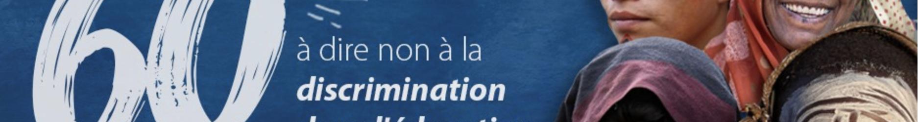 UNESCO: 60ème anniversaire de la Convention et Recommandations contre la discrimination dans le domaine de l'enseignement